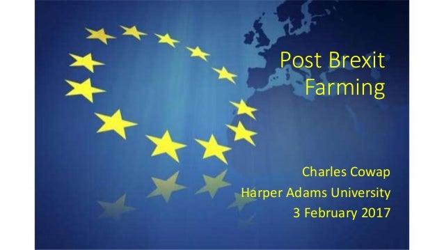 Post Brexit Farming Charles Cowap Harper Adams University 3 February 2017