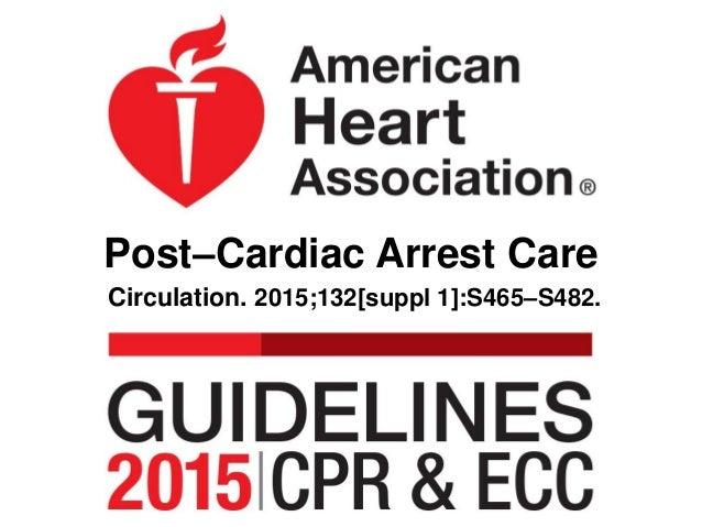 Post–Cardiac Arrest Care Circulation. 2015;132[suppl 1]:S465–S482.