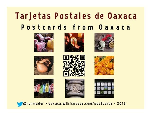 Tarjetas Postales de Oaxaca P o s t c a r d s f r o m O a x a c a @ r o n made r • o axaca. w i k i s pace s . co m / po s...