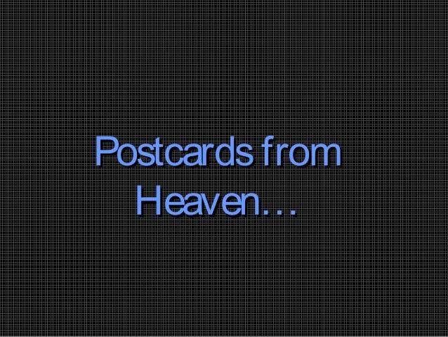 PostcardsfromPostcardsfrom Heaven…Heaven…