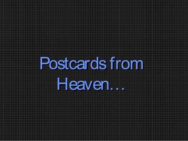 Postcards from  Heaven…