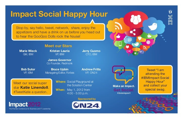 Impact Social Happy Hour Stop by, say hello, tweet, network, share, enjoy the appetizers and have a drink on us before you...