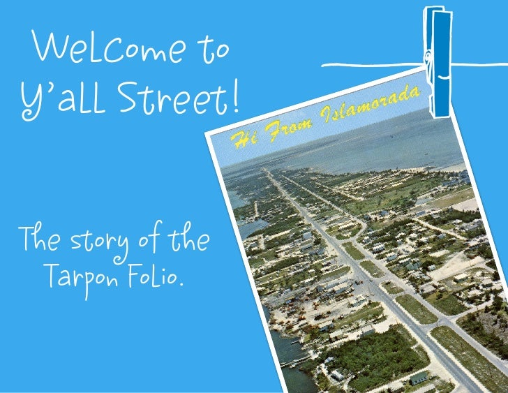 Welcome to Y'all Street!   The story of the   Tarpon Folio.