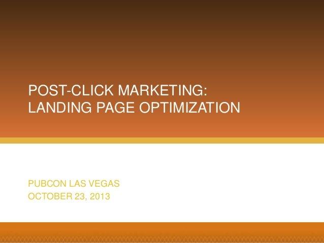 Search Mojo POST-CLICK MARKETING: LANDING PAGE OPTIMIZATION PUBCON LAS VEGAS OCTOBER 23, 2013