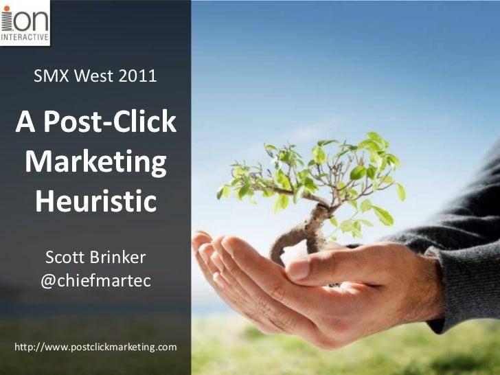 SMX West 2011<br />A Post-Click Marketing Heuristic<br />Scott Brinker<br />@chiefmartec<br />http://www.postclickmarketin...