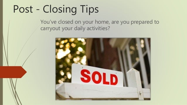 Post - Closing Tips You've closed on your home, are you prepared to carryout your daily activities?