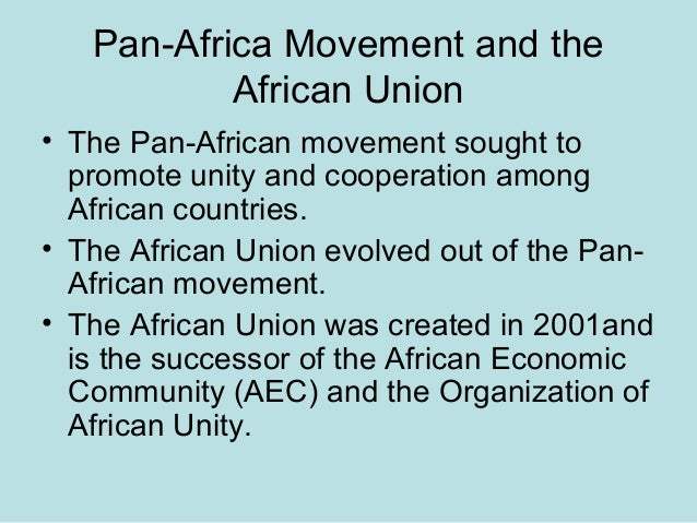 Pan-Africa Movement and the African Union • The Pan-African movement sought to promote unity and cooperation among African...