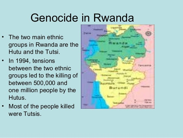 Genocide in Rwanda • The two main ethnic groups in Rwanda are the Hutu and the Tutsi. • In 1994, tensions between the two ...
