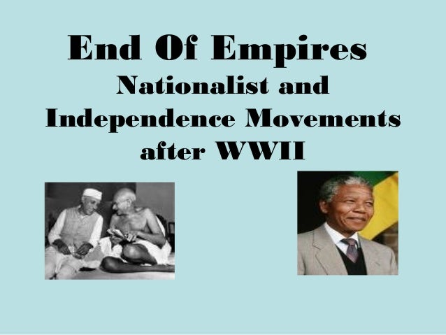 End Of Empires Nationalist and Independence Movements after WWII