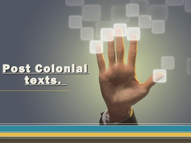 Post ColonialPost Colonial texts.texts.