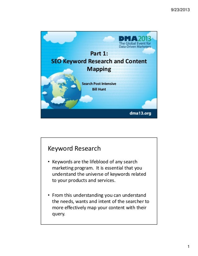 9/23/2013 1 Part 1: SEO Keyword Research and Content  Mapping Search Post Intensive  Bill Hunt Keyword Research  • Keyword...