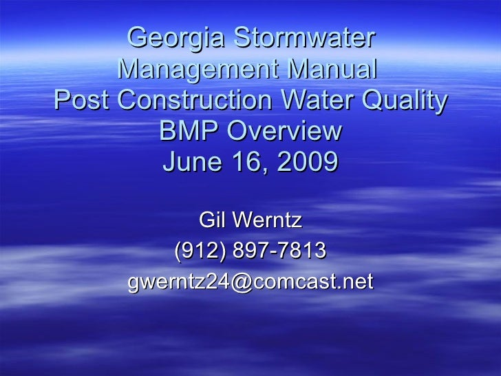 Georgia Stormwater Management Manual  Post Construction Water Quality BMP Overview June 16, 2009 Gil Werntz (912) 897-7813...