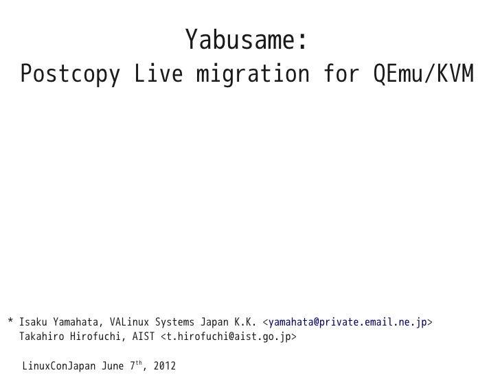 Yabusame:  Postcopy Live migration for QEmu/KVM* Isaku Yamahata, VALinux Systems Japan K.K. <yamahata@private.email.ne.jp>...
