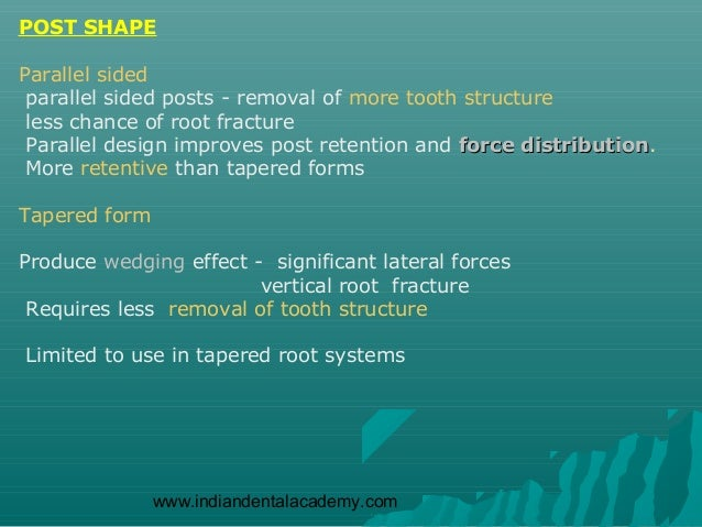 POST SHAPEParallel sided parallel sided posts - removal of more tooth structure less chance of root fracture Parallel desi...