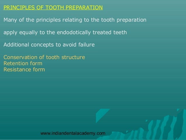 PRINCIPLES OF TOOTH PREPARATIONMany of the principles relating to the tooth preparationapply equally to the endodotically ...