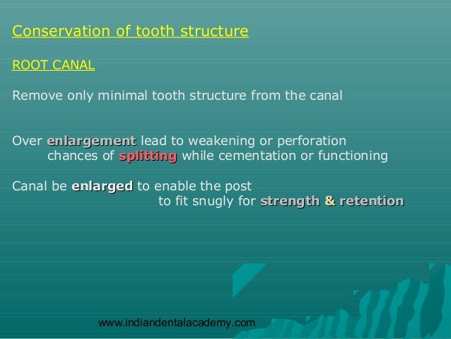 Conservation of tooth structureROOT CANALRemove only minimal tooth structure from the canalOver enlargement lead to weaken...