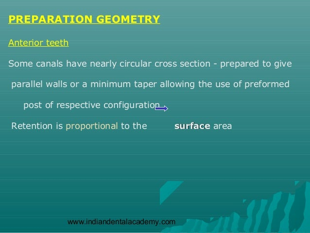 PREPARATION GEOMETRYAnterior teethSome canals have nearly circular cross section - prepared to giveparallel walls or a min...