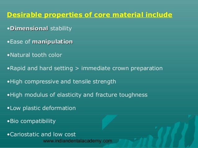 Desirable properties of core material include•Dimensional stability•Ease of manipulation•Natural tooth color•Rapid and har...
