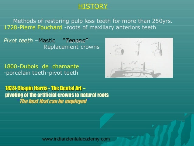 HISTORY   Methods of restoring pulp less teeth for more than 250yrs.1728-Pierre Fouchard -roots of maxillary anteriors tee...