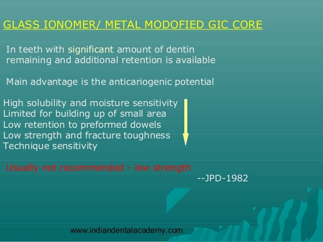 GLASS IONOMER/ METAL MODOFIED GIC COREIn teeth with significant amount of dentinremaining and additional retention is avai...
