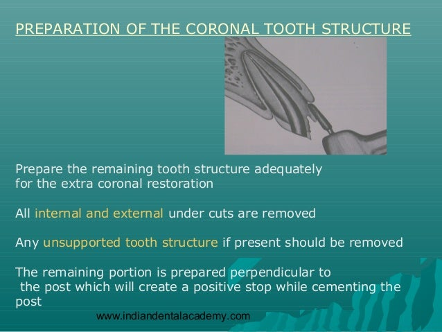 PREPARATION OF THE CORONAL TOOTH STRUCTUREPrepare the remaining tooth structure adequatelyfor the extra coronal restoratio...
