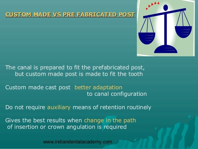 CUSTOM MADE VS PRE FABRICATED POSTThe canal is prepared to fit the prefabricated post,   but custom made post is made to f...