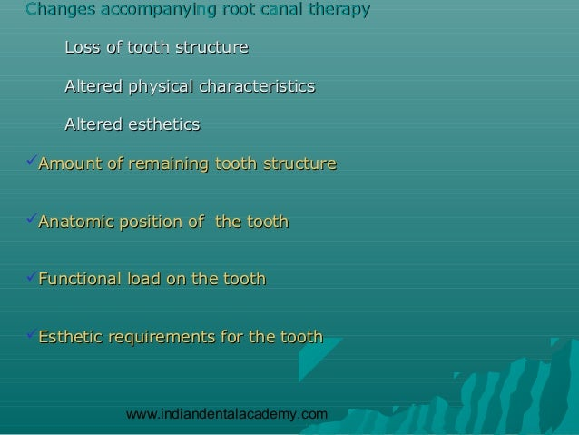 Changes accompanying root canal therapy    Loss of tooth structure    Altered physical characteristics    Altered esthetic...