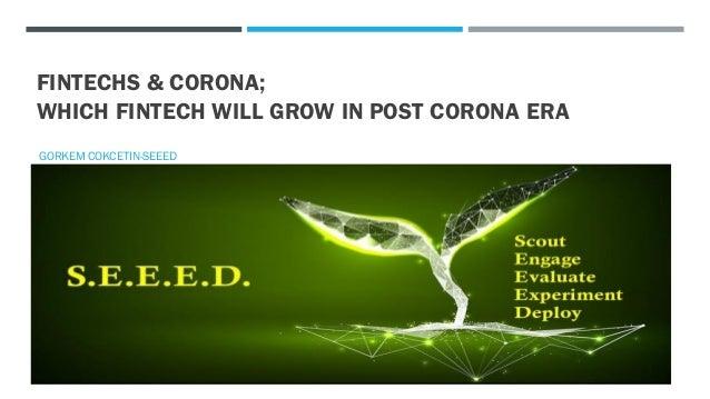 FINTECHS & CORONA; WHICH FINTECH WILL GROW IN POST CORONA ERA GORKEM COKCETIN-SEEED
