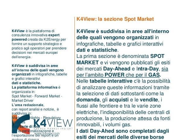 www.k4view.com K4View: la sezione Spot Market K4View è suddivisa in aree all'interno delle quali vengono organizzati in in...