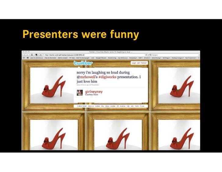 Presenters were funny