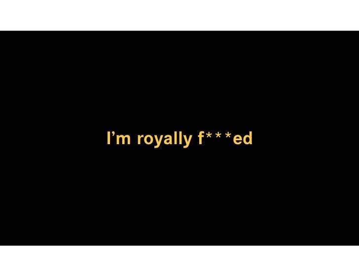 I'm royally f***ed