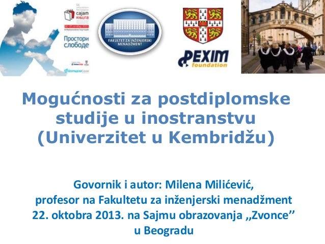 Mogućnosti za postdiplomske studije u inostranstvu (Univerzitet u Kembridžu) Govornik i autor: Milena Milidevid, profesor ...