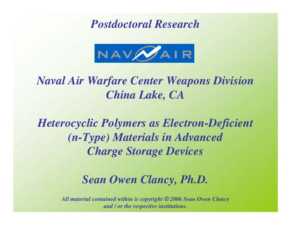 Postdoctoral Research    Naval Air Warfare Center Weapons Division              China Lake, CA  Heterocyclic Polymers as E...
