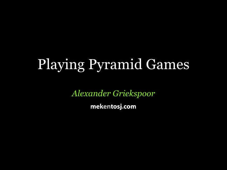 Playing Pyramid Games     Alexander Griekspoor