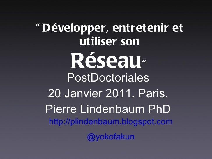 """ Développer, entretenir et utiliser son Réseau "" <ul><li>http://plindenbaum.blogspot.com </li></ul><ul><li>@yokofakun </l..."
