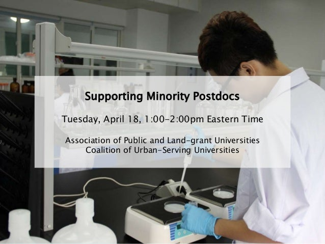 Supporting Minority Postdocs Tuesday, April 18, 1:00-2:00pm Eastern Time Association of Public and Land-grant Universities...