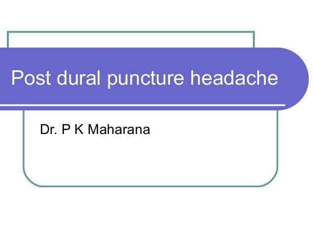 Post dural puncture headache Dr. P K Maharana