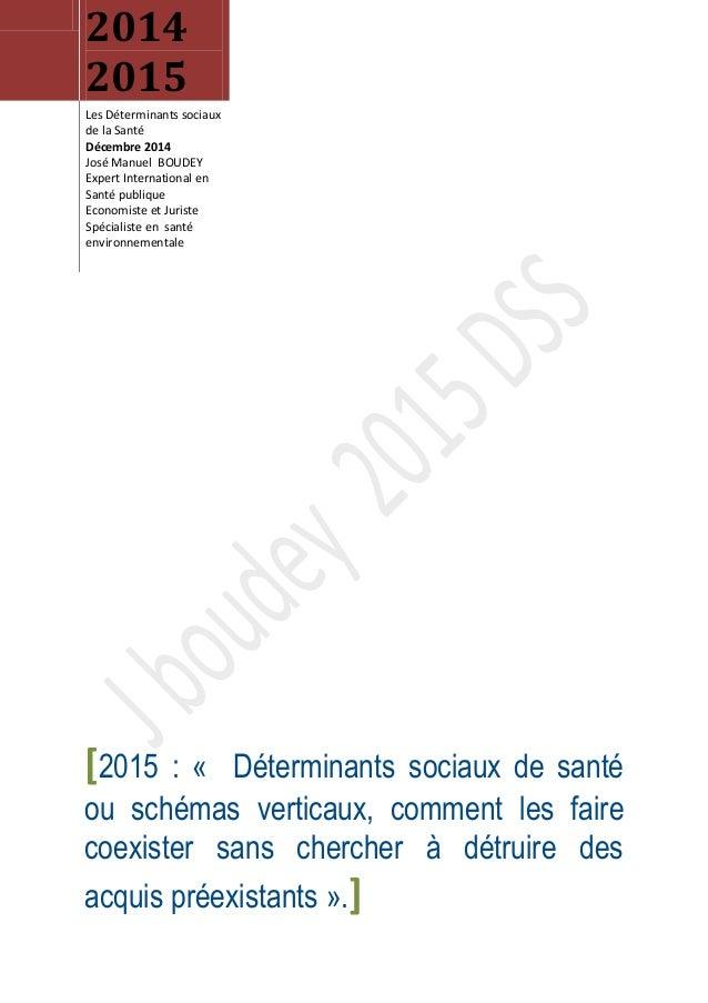 2014 2015 Les Déterminants sociaux de la Santé Décembre 2014 José Manuel BOUDEY Expert International en Santé publique Eco...