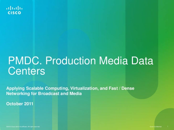 PMDC. Production Media Data  CentersApplying Scalable Computing, Virtualization, and Fast / DenseNetworking for Broadcast ...