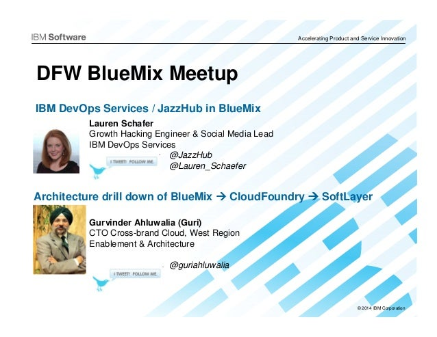 © 2014 IBM Corporation Accelerating Product and Service Innovation DFW BlueMix Meetup Lauren Schafer Growth Hacking Engine...