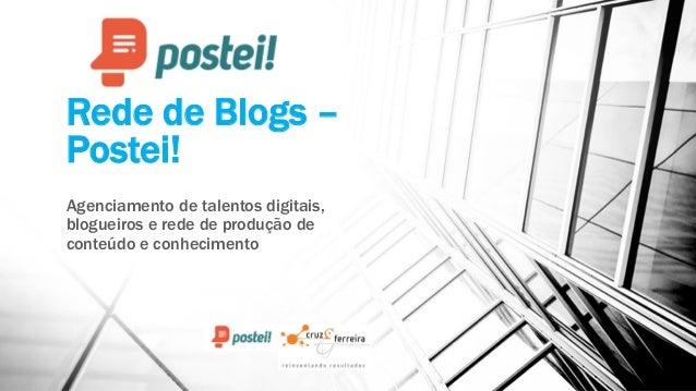 Rede de Blogs – Postei!  Agenciamento de talentos digitais, blogueirose rede de produção de conteúdo e conhecimento