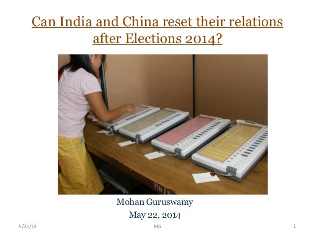 Can India and China reset their relations after Elections 2014? Mohan Guruswamy May 22, 2014 5/22/14 MG 1
