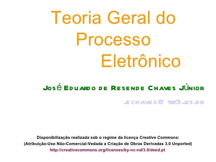 Teoria Geral do              Processo                  Eletrônico        Jos é Ed uard o d e Resend e Chaves Júnior       ...