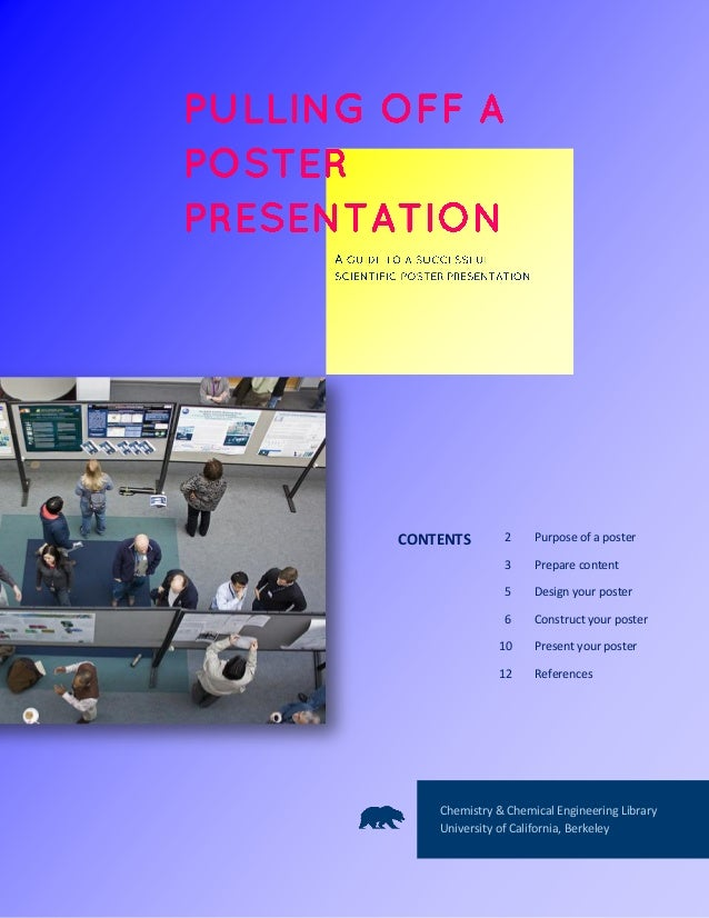 CONTENTS 2 Purpose of a poster 3 Prepare content 5 Design your poster 6 Construct your poster 10 Present your poster 12 Re...