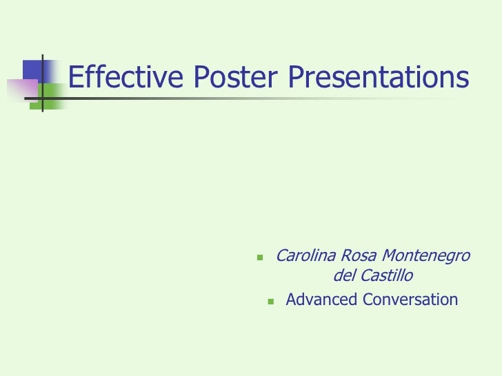 Effective Poster Presentations<br />Carolina Rosa Montenegro del Castillo<br />Advanced Conversation<br />