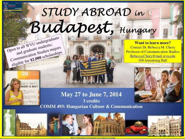 May 27 to June 7, 2014 3 credits COMM 493: Hungarian Culture & Communication Want to learn more? Contact Dr. Rebecca M. Ch...