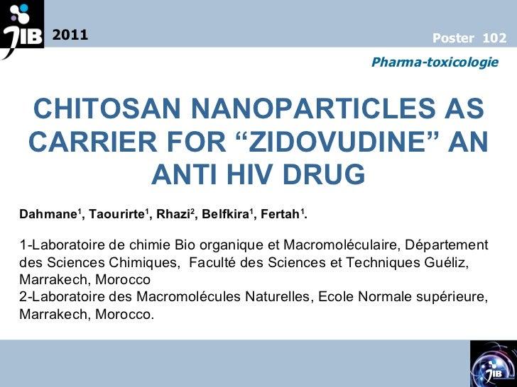 "CHITOSAN NANOPARTICLES AS CARRIER FOR ""ZIDOVUDINE"" AN ANTI HIV DRUG Dahmane 1 , Taourirte 1 , Rhazi 2 , Belfkira 1 , Ferta..."