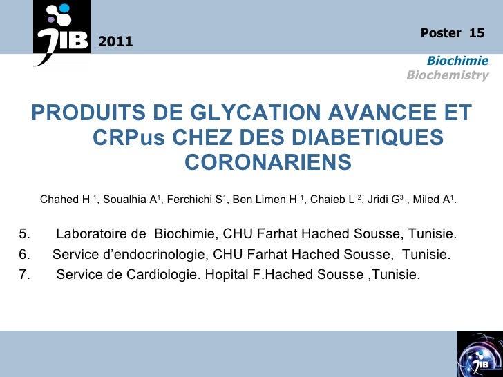 <ul><li>PRODUITS DE GLYCATION AVANCEE ET CRPus CHEZ DES DIABETIQUES CORONARIENS </li></ul><ul><li>Chahed H  1 , Soualhia A...