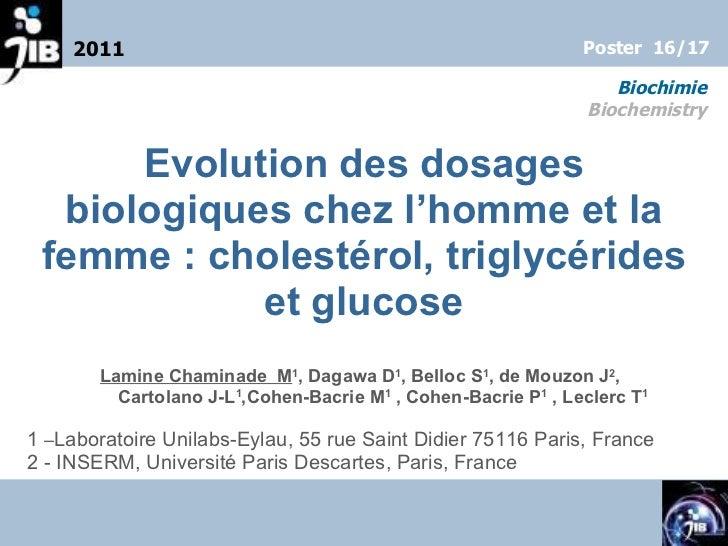 <ul><li>Evolution des dosages biologiques chez l'homme et la femme: cholestérol, triglycérides et glucose </li></ul><ul><...