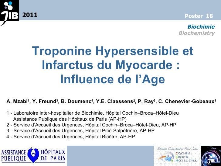 Troponine Hypersensible et Infarctus du Myocarde :  Influence de l'Age A. Mzabi 1 , Y. Freund 3 , B. Doumenc 4 , Y.E. Clae...